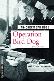 Operation Bird Dog von Jan-Christoph Nüse